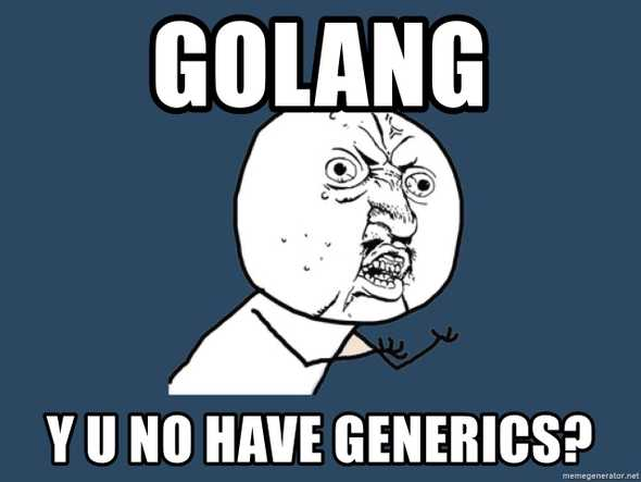 golang y u no have generics